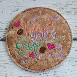 I Don't Give a Sip, COASTER, Embroidery Design, Digital File