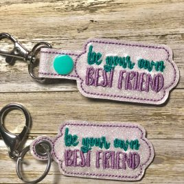 Be your own best friend, Keyfobs, Embroidery Design, Digital File