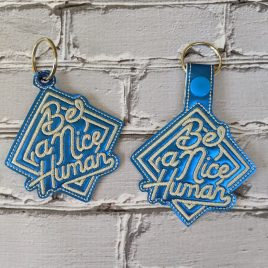 Be A Nice Human, Keyfobs, Embroidery Design, Digital File