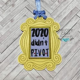 2020 Didn't Pivot, Friends, Ornament, Embroidery Design, Digital File