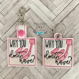 Why You Don't Have, Keyfobs, Embroidery Design, Digital File